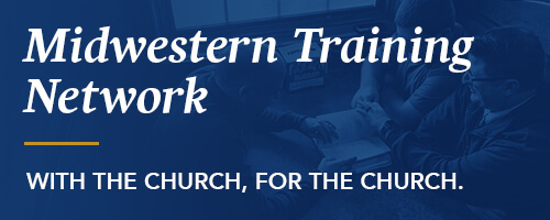 Midwestern Training Network: With the Church, For the Church