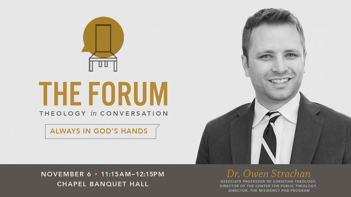 The Forum: Dr. Owen Strachan