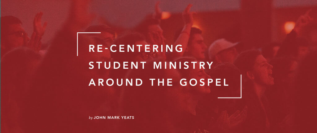 Re-Centering Student Ministry Around the Gospel