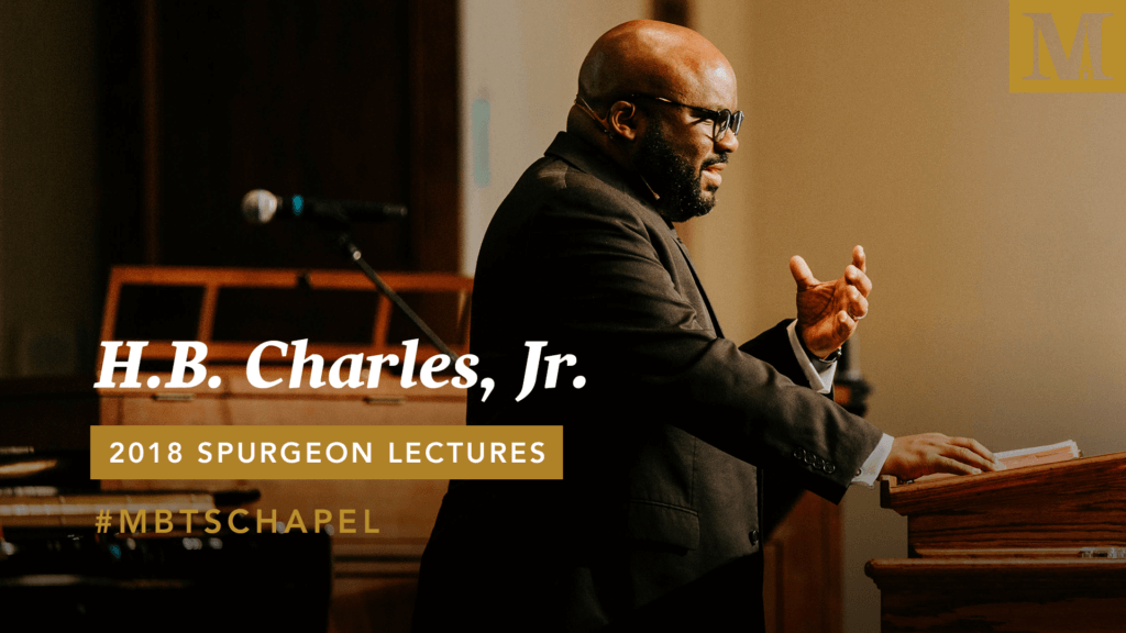 Chapel with H.B. Charles, Jr. – 2018 Spurgeon Lectures – Day 2