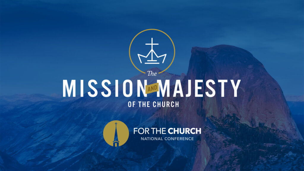The Mission & Majesty of the Church
