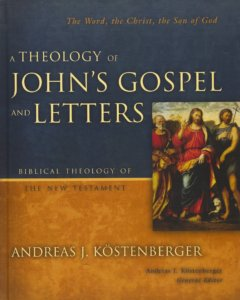 A Theology of John's Gospel and Letters by Kostenberger