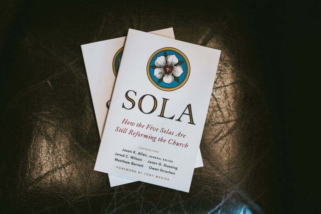 Jason Allen's new edited book, Sola: How the Five Solas Are Still Reforming the Church, released by Moody Publishers.