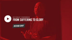 Ready 2019 Session 3: From Suffering to Glory - Rechab Gray