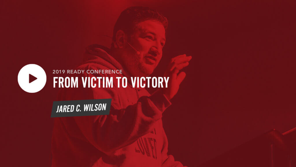 Session 5: From Victim to Victory – Jared Wilson