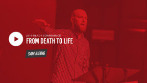 Ready19 Session 1: From Death to Life - Sam Bierig