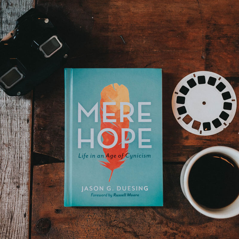 Mere Hope: Life in an Age of Cynicism by Jason G. Duesing
