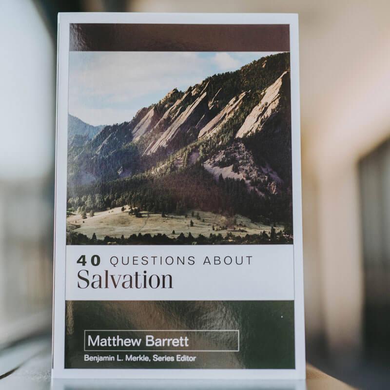 40 Questions About Salvation by Matthew Barrett