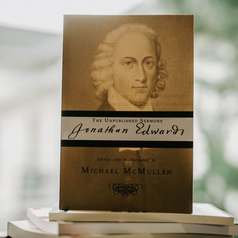 Jonathan Edwards: The Unpublished Sermons by Michael McMullen