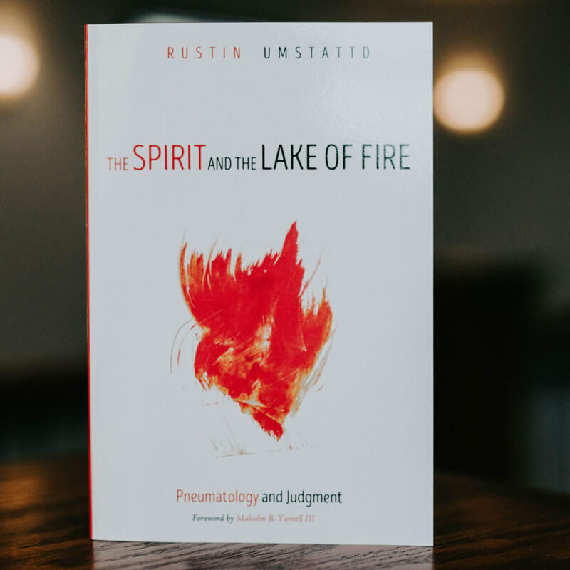 The Spirit and the Lake of Fire: Pneumatology and Judgment by Rustin Umstattd