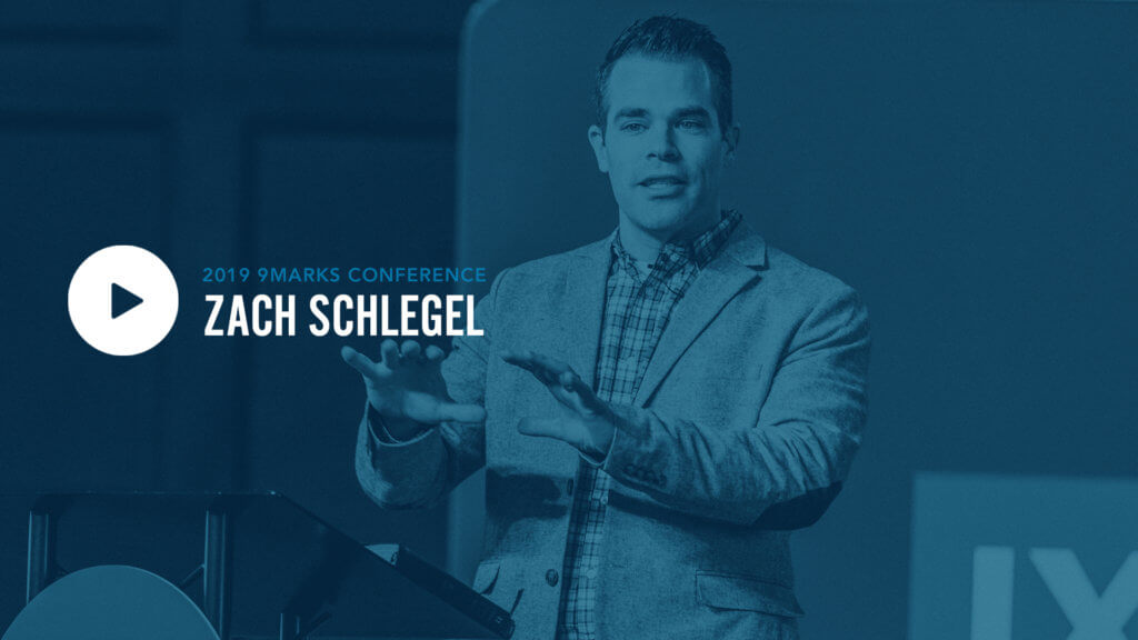 9Marks19 – Session 3: Zach Schlegel