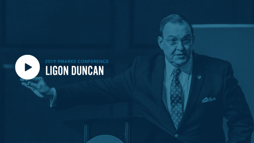 9Marks19 – Session 1: Ligon Duncan