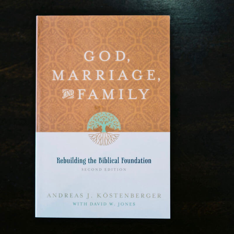 God, Marriage, and Family (Second Edition): Rebuilding the Biblical Foundation by Andreas Köstenberger and David W. Jones