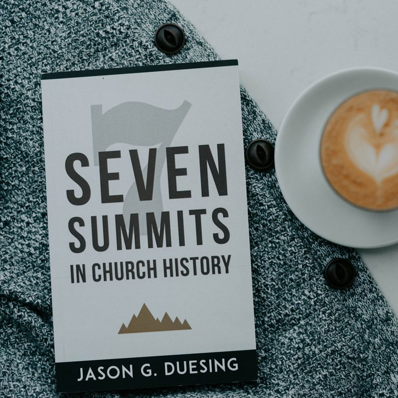 Seven Summits in Church History by Jason G. Duesing