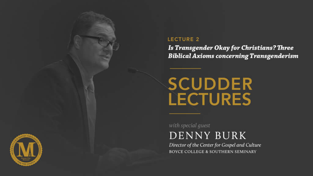 2019 Scudder Lectures with Denny Burk – Lecture 2