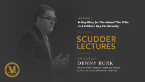 2019 Scudder Lectures with Denny Burk - March 7, 2019 - Lecture 1