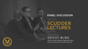 2019 Scudder Lectures with Denny Burk - March 7, 2019 - Panel Discussion