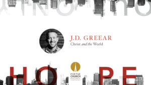 J.D. Greear - Christ and the World - FTC19