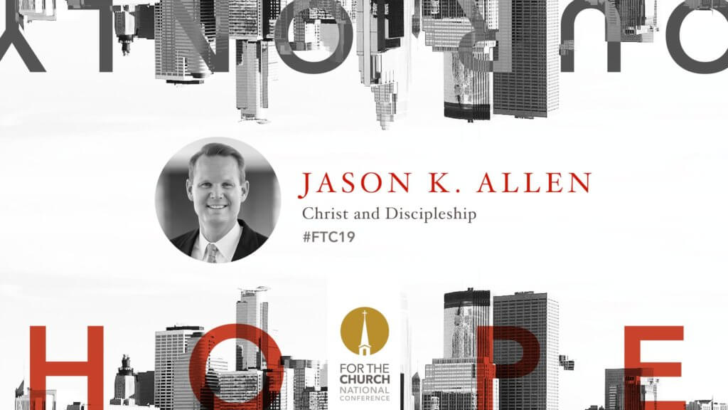 FTC19 with Dr. Jason Allen: Christ and Discipleship
