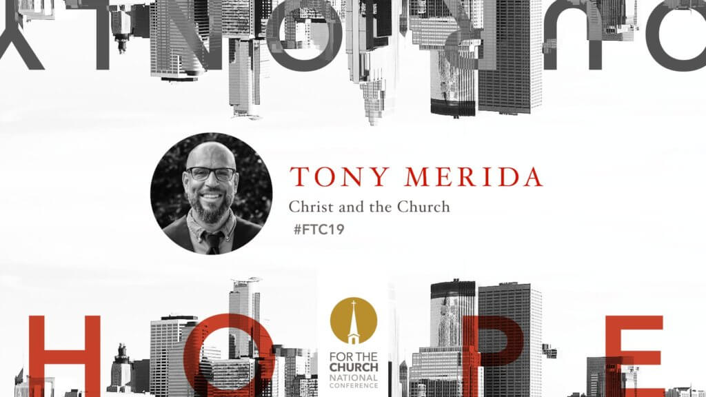 FTC19 with Tony Merida: Christ and the Church