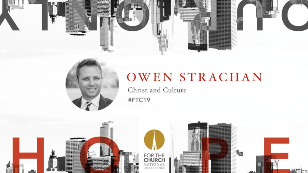 FTC19 with Owen Strachan: Christ and Culture