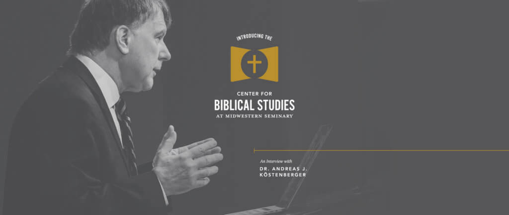 Introducing the Center for Biblical Studies at Midwestern Seminary